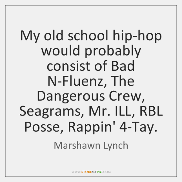 My old school hip-hop would probably consist of Bad N-Fluenz, The Dangerous ...