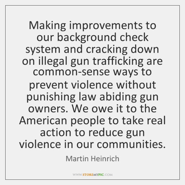 Making improvements to our background check system and cracking down on illegal ...