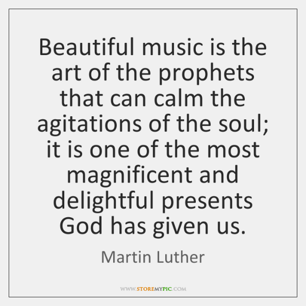 Beautiful Music Is The Art Of The Prophets That Can Calm The