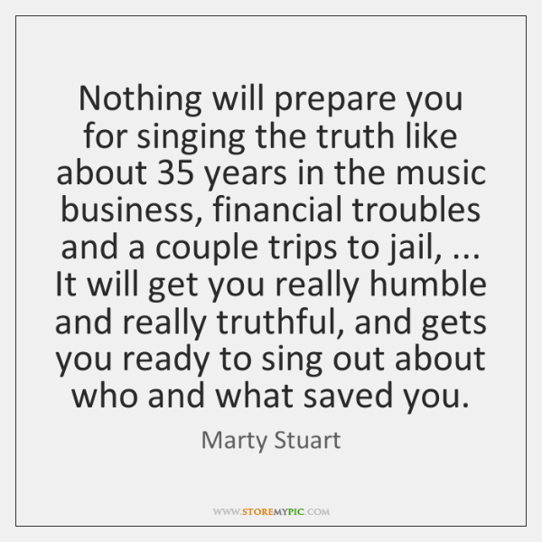 Nothing will prepare you for singing the truth like about 35 years in ...