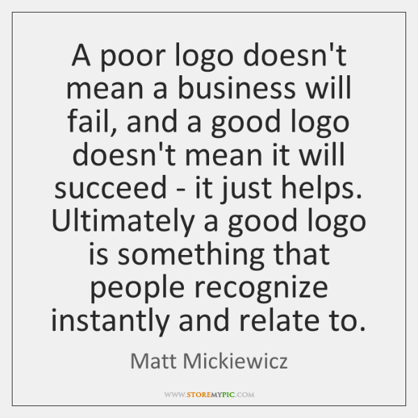 A poor logo doesn't mean a business will fail, and a good ...