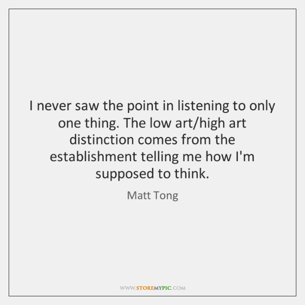 I never saw the point in listening to only one thing. The ...