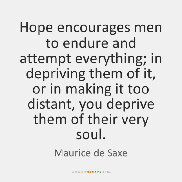 Hope encourages men to endure and attempt everything; in depriving them of ...