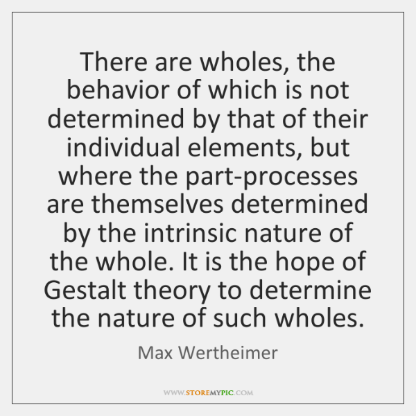 There are wholes, the behavior of which is not determined by that ...