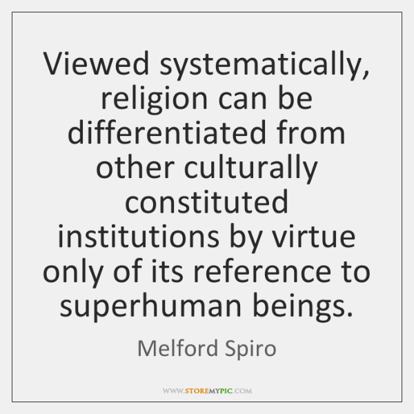 Viewed systematically, religion can be differentiated from other culturally constituted institutions