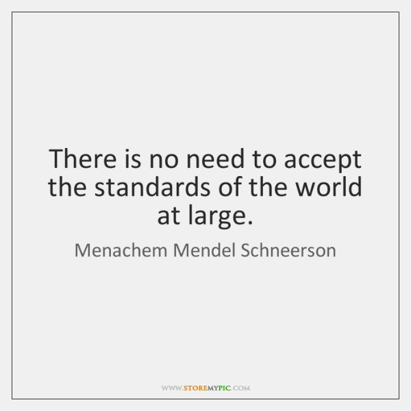 There is no need to accept the standards of the world at ...