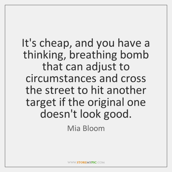 It's cheap, and you have a thinking, breathing bomb that can adjust ...