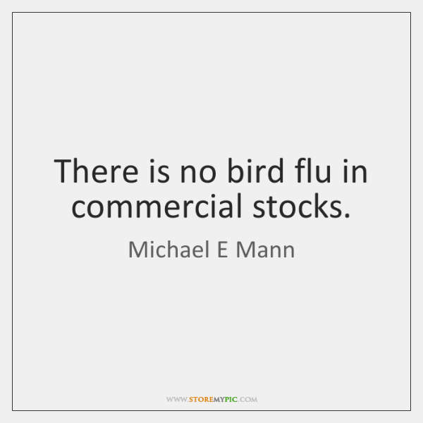 There is no bird flu in commercial stocks.