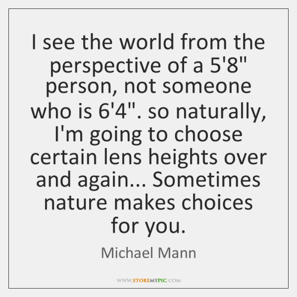 I see the world from the perspective of a 5'8