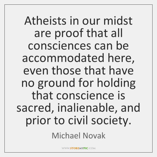 Atheists in our midst are proof that all consciences can be accommodated ...