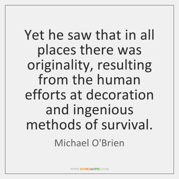 Yet he saw that in all places there was originality, resulting from ...