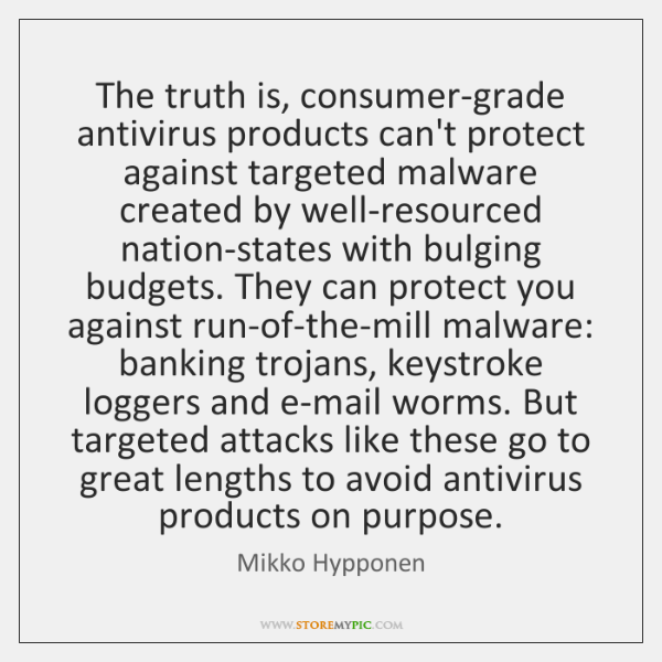 The truth is, consumer-grade antivirus products can't protect against targeted malware created ...