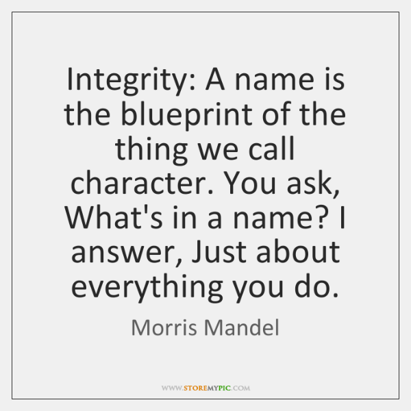 Integrity: A name is the blueprint of the thing we call character. ...