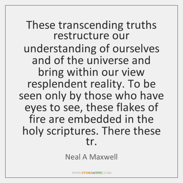 These transcending truths restructure our understanding of ourselves and of the universe ...