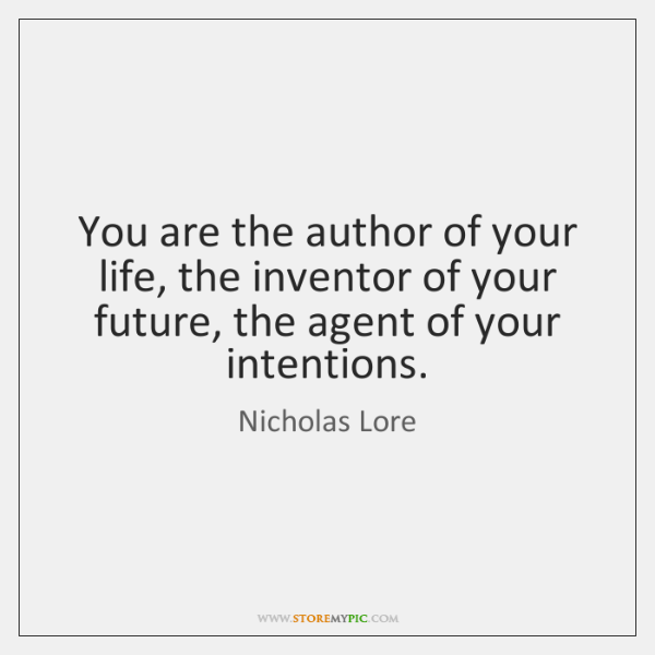 You are the author of your life, the inventor of your future, ...