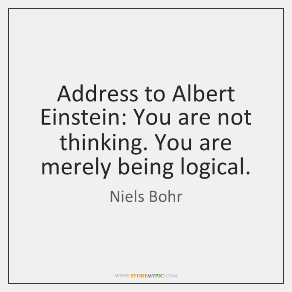 Address to Albert Einstein: You are not thinking. You are merely being ...