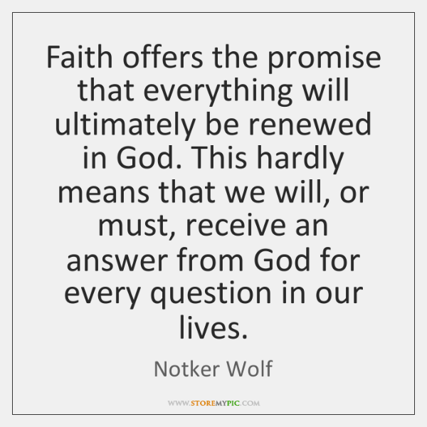 Faith offers the promise that everything will ultimately be renewed in God. ...