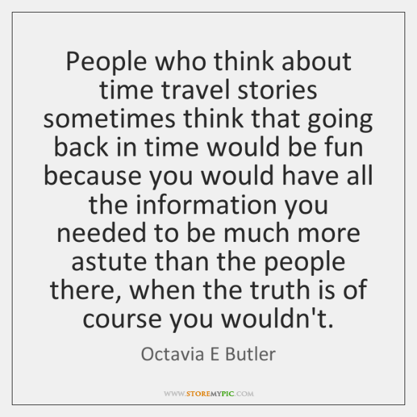 People who think about time travel stories sometimes think that going back ...