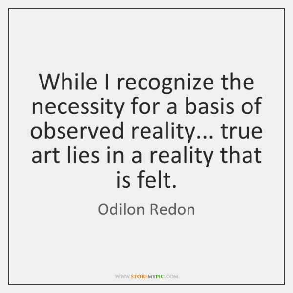 While I recognize the necessity for a basis of observed reality... true ...