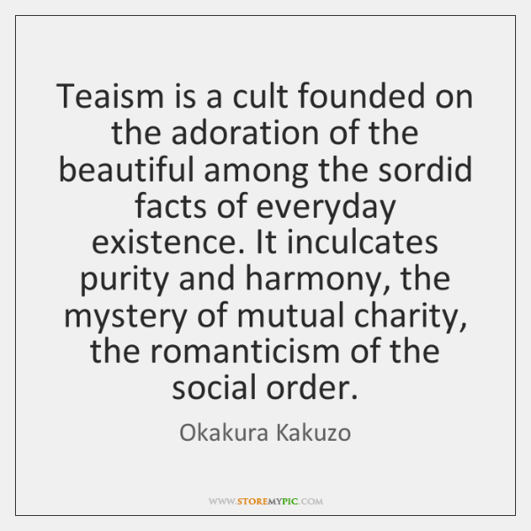 Teaism is a cult founded on the adoration of the beautiful among ...