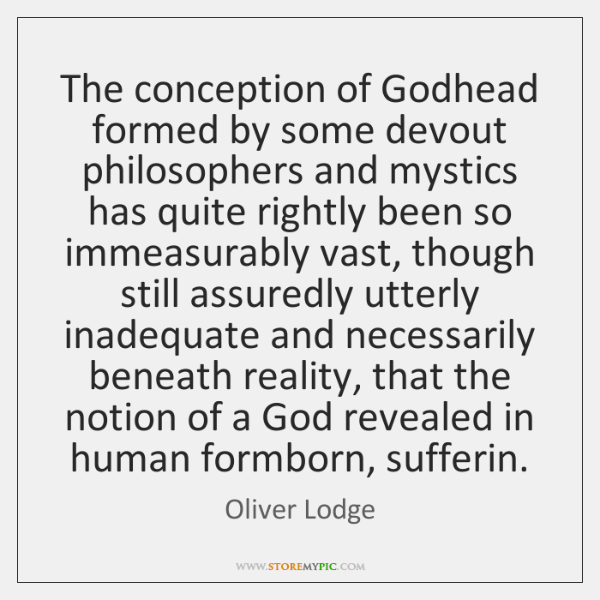 The conception of Godhead formed by some devout philosophers and mystics has ...
