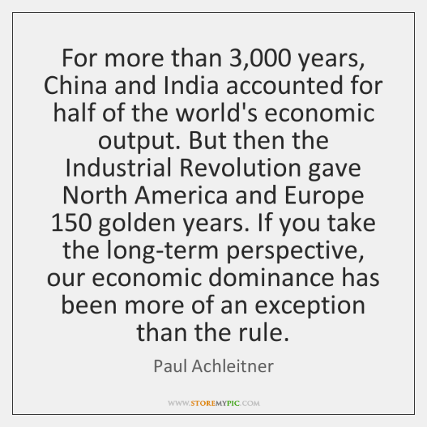 For more than 3,000 years, China and India accounted for half of the ...