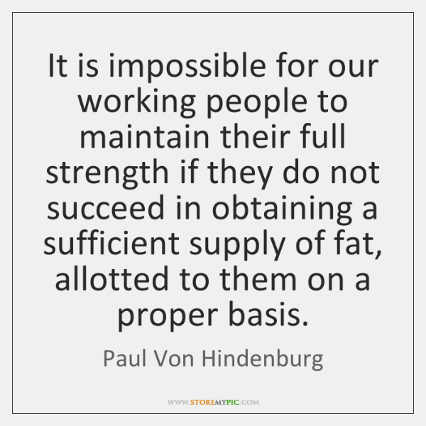 It is impossible for our working people to maintain their full strength ...