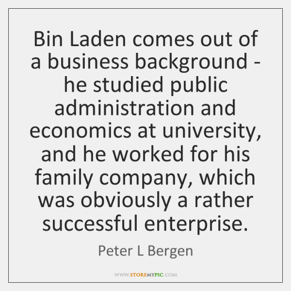 Bin Laden comes out of a business background - he studied public ...