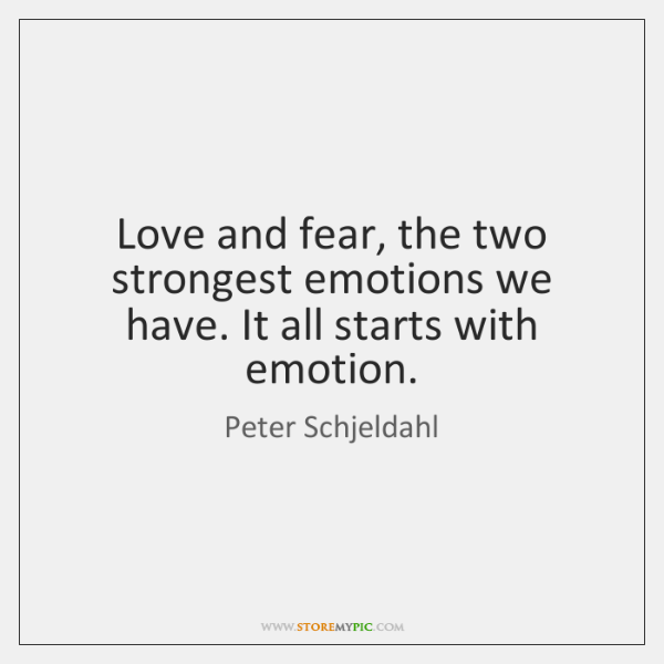 Love and fear, the two strongest emotions we have. It all starts ...