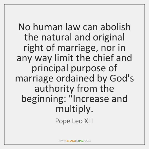 No human law can abolish the natural and original right of marriage, ...