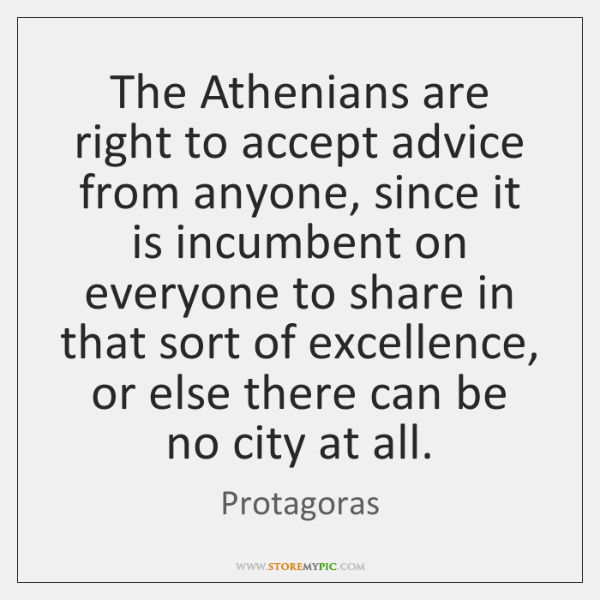 The Athenians are right to accept advice from anyone, since it is ...