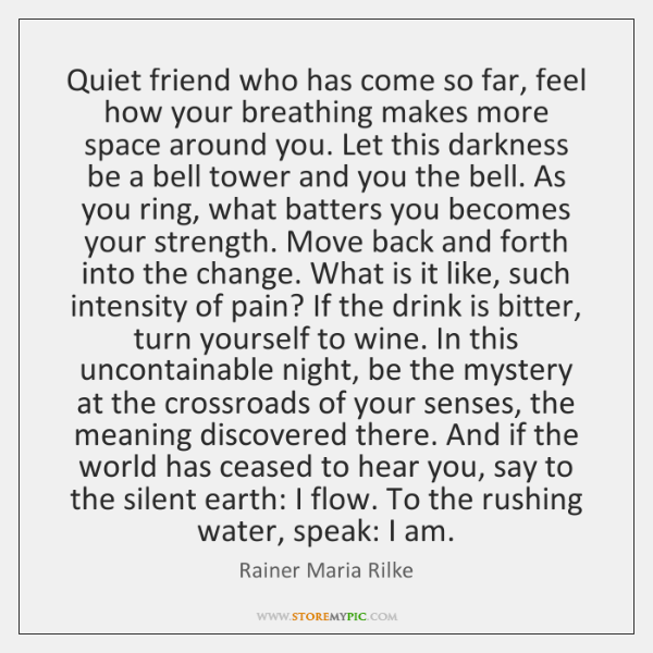 Quiet friend who has come so far, feel how your breathing makes ...