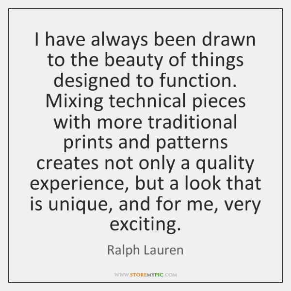 I have always been drawn to the beauty of things designed to ...