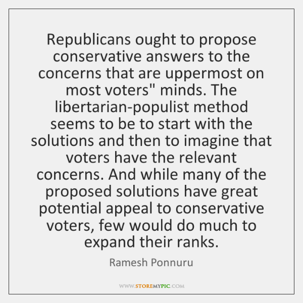 Republicans ought to propose conservative answers to the concerns that are uppermost ...