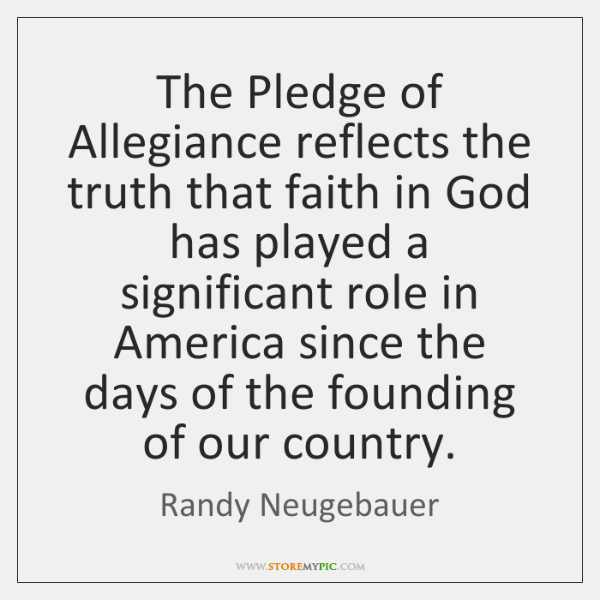 The Pledge of Allegiance reflects the truth that faith in God has ...