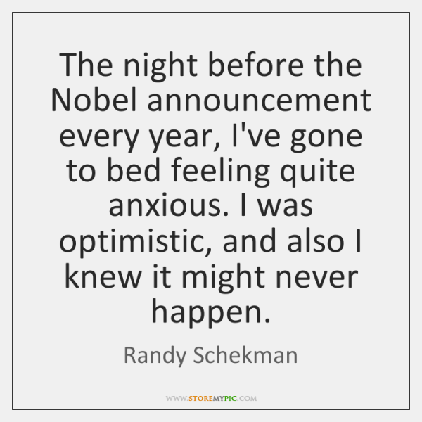 The night before the Nobel announcement every year, I've gone to bed ...