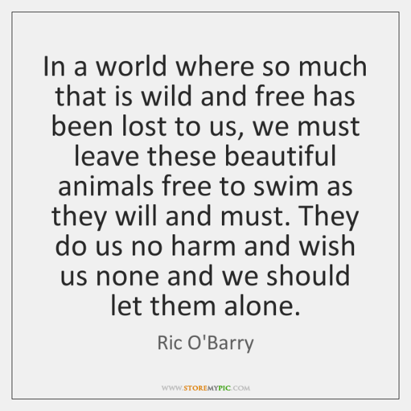 In a world where so much that is wild and free has ...