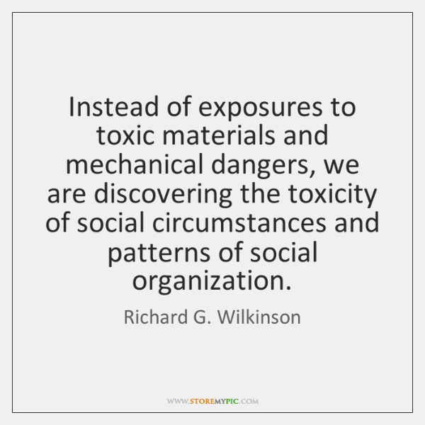 Instead of exposures to toxic materials and mechanical dangers, we are discovering ...