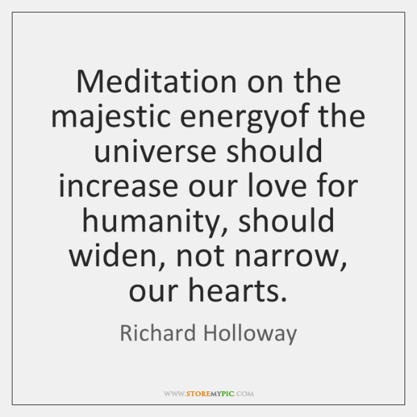 Meditation on the majestic energyof the universe should increase our love for ...