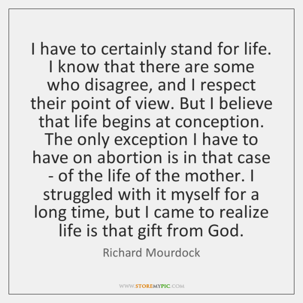 I have to certainly stand for life. I know that there are ...
