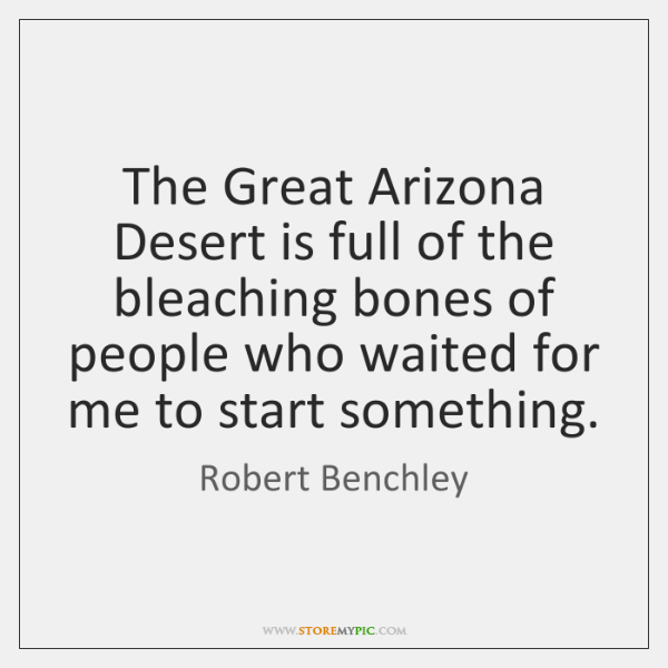 The Great Arizona Desert is full of the bleaching bones of people ...