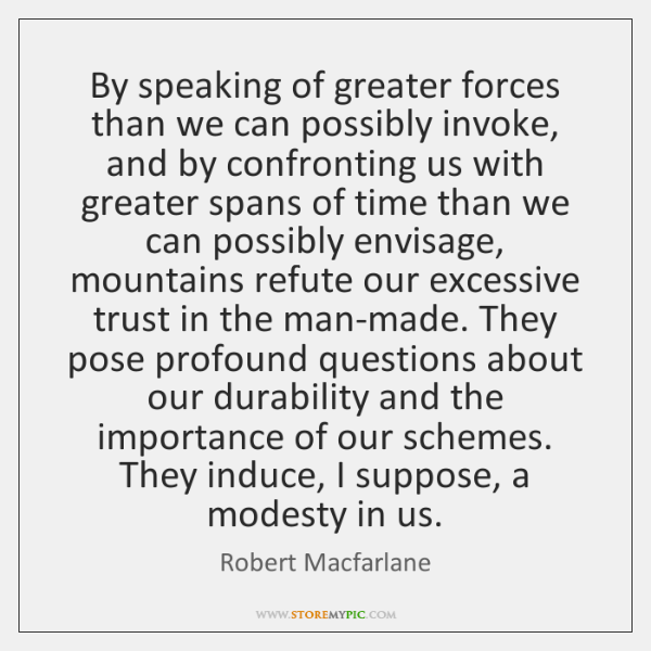By speaking of greater forces than we can possibly invoke, and by ...