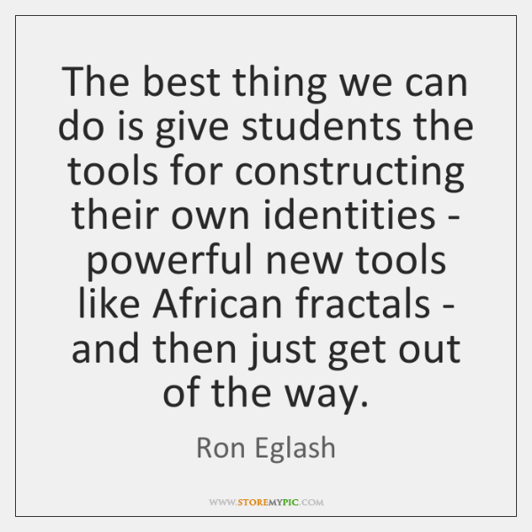 The best thing we can do is give students the tools for ...