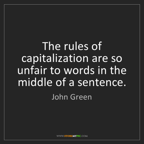 John Green: The rules of capitalization are so unfair to words in...