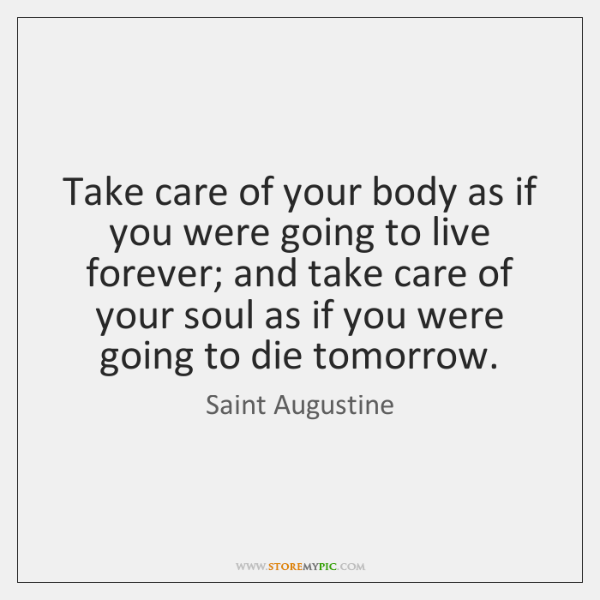 Take Care Of Your Body As If You Were Going To Live Storemypic