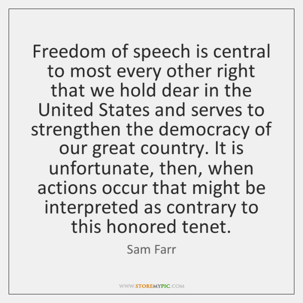 Freedom of speech is central to most every other right that we ...