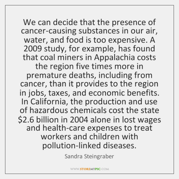 We can decide that the presence of cancer-causing substances in our air, ...