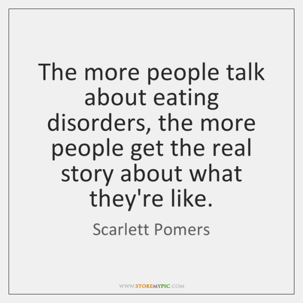 The more people talk about eating disorders, the more people get the ...