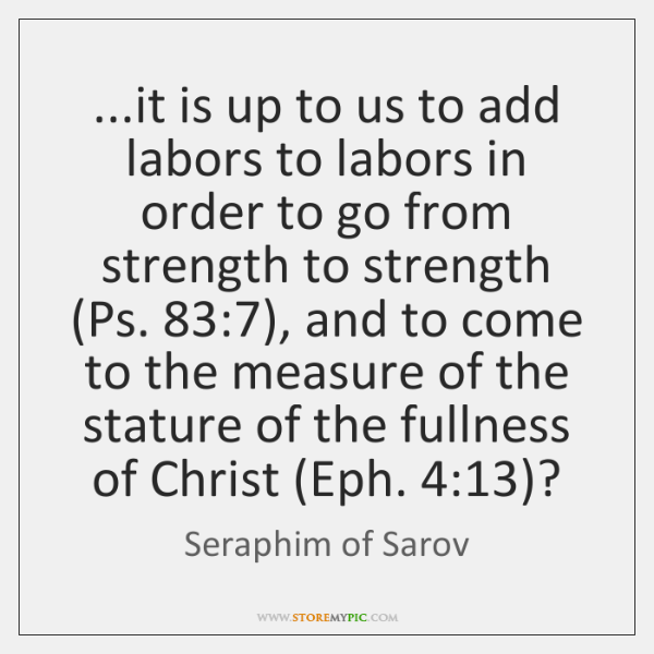 ...it is up to us to add labors to labors in order ...