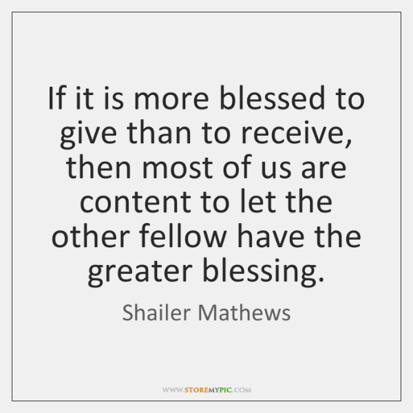 If it is more blessed to give than to receive, then most ...
